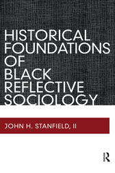 Historical Foundations of Black Reflective Sociology by John H Stanfield II