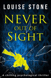 Never Out of Sight: The chilling psychological thriller you don't want to miss! by Louise Stone