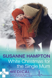 White Christmas For The Single Mum (Mills & Boon Medical) (Christmas Miracles in Maternity, Book 3) by Susanne Hampton
