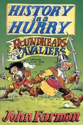 History in a Hurry: Roundheads & Cavaliers by John Farman