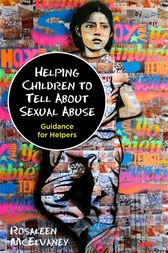 Helping Children to Tell About Sexual Abuse by Rosaleen McElvaney
