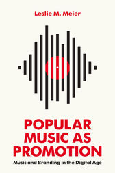 Popular Music as Promotion by Leslie M. Meier