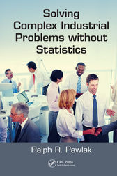 Solving Complex Industrial Problems without Statistics by Ralph R. Pawlak