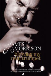 Blowing My Own Trumpet by James Morrison