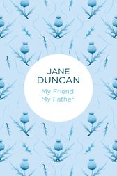 My Friend My Father by Jane Duncan