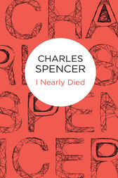 I Nearly Died by Charles Spencer