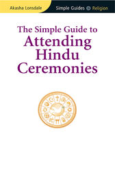 Simple Guide to Attending Hindu Ceremonies by Akasha Lonsdale