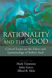 Rationality and the Good: Critical Essays on the Ethics and Epistemology of Robert Audi