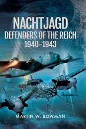 Nachtjagd, Defenders of the Reich 1940-1943 by Martin Bowman