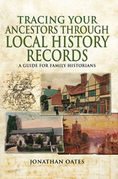 Tracing Your Ancestors Through Local History Records by Jonathan Oates