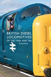 British Diesel Locomotives of the 1950s and '60s by Greg Morse