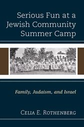 Serious Fun at a Jewish Community Summer Camp by Celia E. Rothenberg
