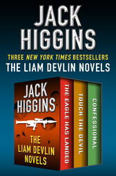 The Liam Devlin Novels: The Eagle Has Landed, Touch the Devil, and Confessional