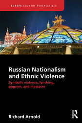 Russian Nationalism and Ethnic Violence: Symbolic Violence, Lynching, Pogrom and Massacre