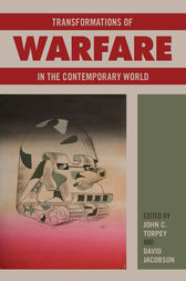 Transformations of Warfare in the Contemporary World by John C. Torpey