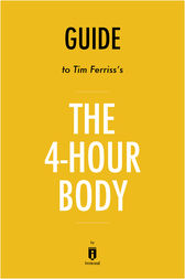 Guide to Tim Ferriss's The 4-Hour Body by Instaread by . Instaread