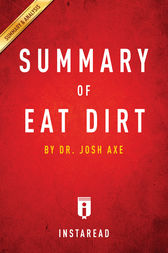 Summary of Eat Dirt: by Dr. Josh Axe| Includes Analysis