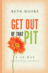 Get out of That Pit by Beth Moore