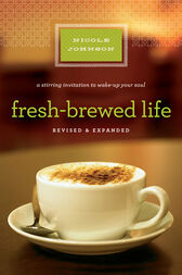 Fresh-Brewed Life Revised and   Updated by Nicole Johnson