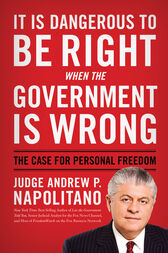 It Is Dangerous to Be Right When the Government Is Wrong by Andrew P. Napolitano