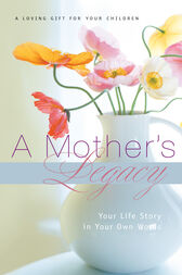 A Mother's Legacy: Your Life Story in Your Own Words