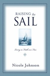 Raising the Sail: Finding Your Way to Faith Over Fear