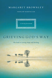 Grieving God's Way: The Path to Lasting Hope and Healing