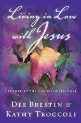 Living in Love with Jesus by Dee Brestin