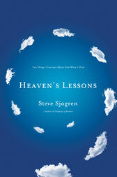 Heaven's Lessons by Steve Sjogren