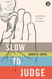 Slow to Judge by David Capes