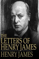 The Letters of Henry James by Henry James