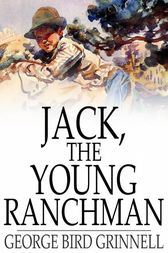 Jack, the Young Ranchman by George Bird Grinnell