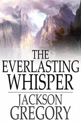 The Everlasting Whisper by Jackson Gregory