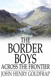 The Border Boys Across the Frontier by John Henry Goldfrap