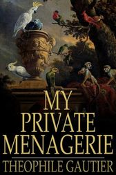 My Private Menagerie by Theophile Gautier