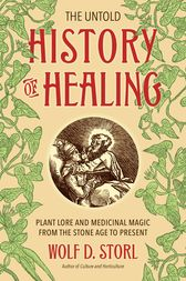 The Untold History of Healing by Wolf D. Storl