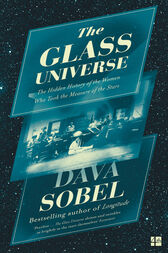 The Glass Universe: The Hidden History of the Women Who Took the Measure of the Stars by Dava Sobel