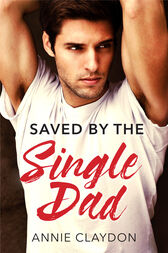 Saved By The Single Dad: A Single Dad Romance (Mills & Boon Medical) by Annie Claydon