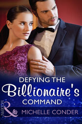 Defying The Billionaire's Command (Mills & Boon Modern) by Michelle Conder