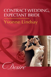 Contract Wedding, Expectant Bride (Mills & Boon Desire) (Courtesan Brides, Book 2) by Yvonne Lindsay