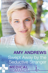 Swept Away By The Seductive Stranger (Mills & Boon Medical) (The Christmas Swap, Book 2)