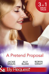 A Pretend Proposal: The Fiancée Fiasco / Faking It to Making It / The Wedding Must Go On (Mills & Boon By Request) by Jackie Braun