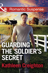 Guarding The Soldier's Secret (Mills & Boon Romantic Suspense) (Scandals of Sierra Malone, Book 3) by Kathleen Creighton