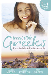 Irresistible Greeks: Unsuitable and Unforgettable: At His Majesty's Request / The Fallen Greek Bride / Forgiven but not Forgotten? (Mills & Boon M&B) by Maisey Yates