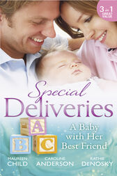 Special Deliveries: A Baby With Her Best Friend: Rumour Has It / The Secret in His Heart / A Baby Between Friends (Mills & Boon M&B) by Maureen Child