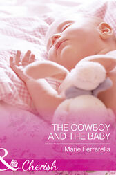 The Cowboy And The Baby (Mills & Boon Cherish) (Forever, Texas, Book 15) by Marie Ferrarella