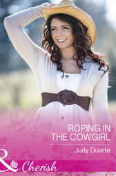 Roping In The Cowgirl (Mills & Boon Cherish) (Rocking Chair Rodeo, Book 1) by Judy Duarte