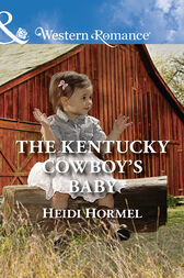 The Kentucky Cowboy's Baby (Mills & Boon Western Romance) (Angel Crossing, Arizona, Book 4) by Heidi Hormel