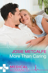 More Than Caring (Mills & Boon Medical) (Denison Memorial Hospital, Book 4) by Josie Metcalfe