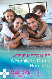 A Family To Come Home To (Mills & Boon Medical) by Josie Metcalfe